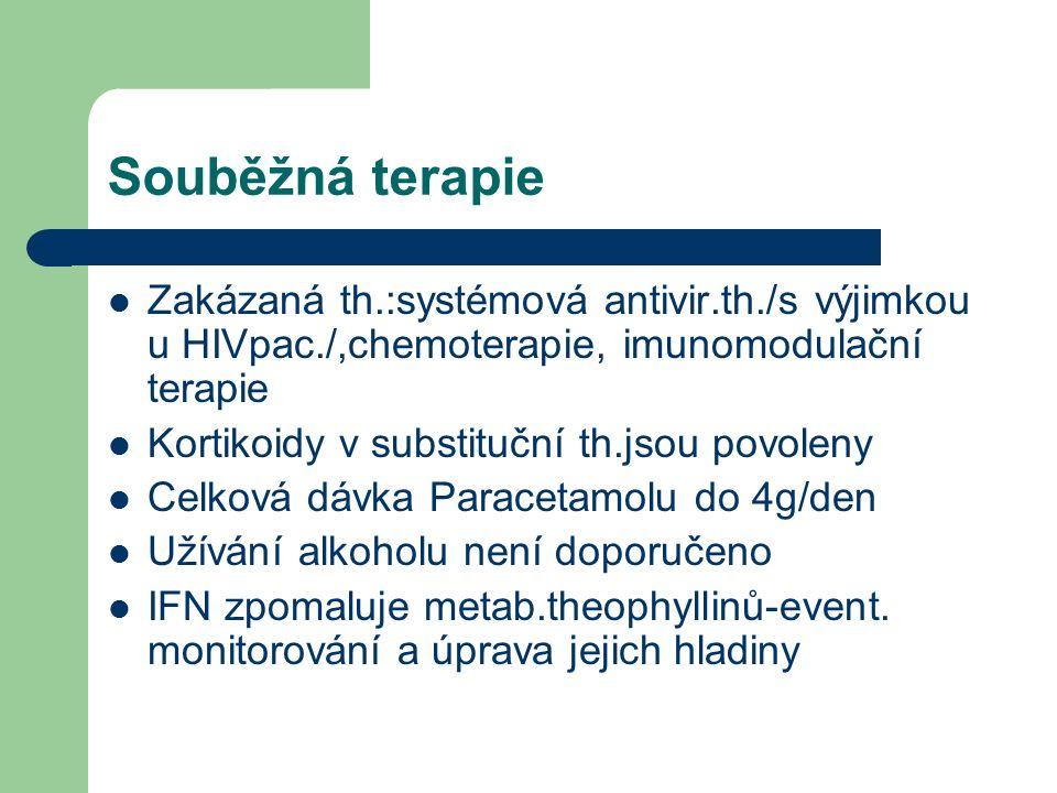 Souběžná terapie Zakázaná th.:systémová antivir.th./s výjimkou u HIVpac./,chemoterapie, imunomodulační terapie Kortikoidy v substituční th.jsou povoleny Celková dávka Paracetamolu do 4g/den Užívání alkoholu není doporučeno IFN zpomaluje metab.theophyllinů-event.