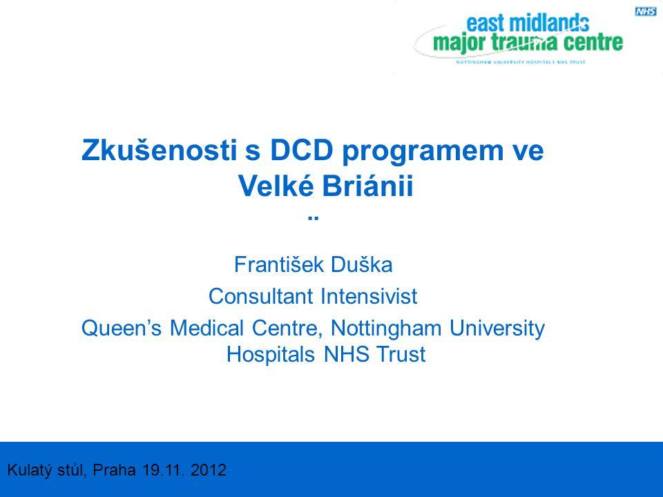 DCD ve Velké Británii - epidemiologie DCD v denní praxi – kazuistika Zavádění DCD programu na ICU QMC v Nottinghamu 2005-07 –zkušenosti, ze kterých se poučit