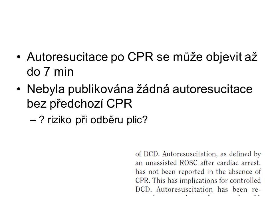 Autoresucitace po CPR se může objevit až do 7 min Nebyla publikována žádná autoresucitace bez předchozí CPR –.