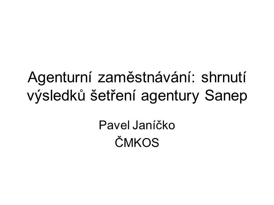 Agenturní zaměstnávání: shrnutí výsledků šetření agentury Sanep Pavel Janíčko ČMKOS