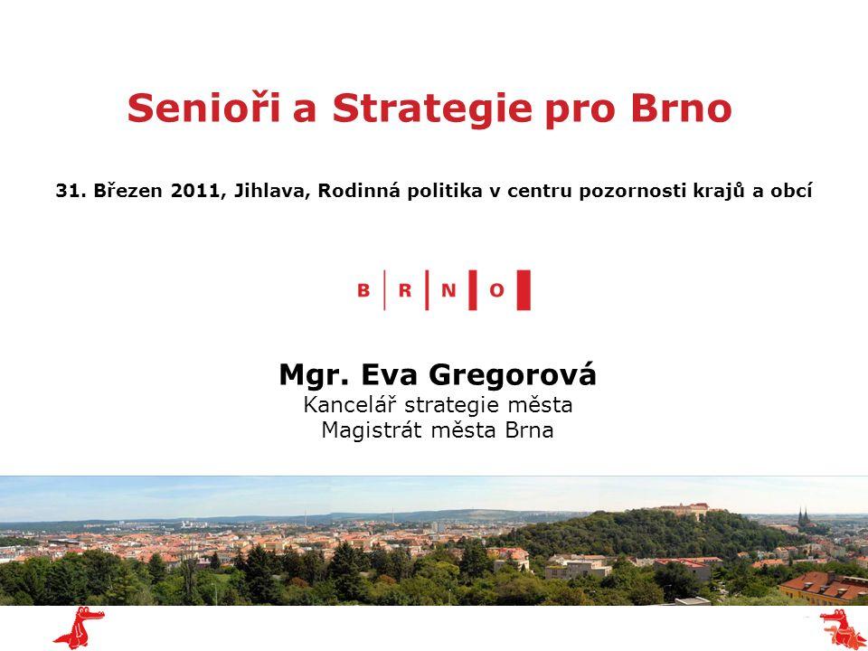 Senioři a Strategie pro Brno Mgr. Eva Gregorová Kancelář strategie města Magistrát města Brna 31.