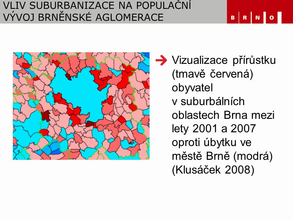 VLIV SUBURBANIZACE NA POPULAČN Í VÝVOJ BRNĚNSK É AGLOMERACE Vizualizace přírůstku (tmavě červená) obyvatel v suburbálních oblastech Brna mezi lety 2001 a 2007 oproti úbytku ve městě Brně (modrá) (Klusáček 2008)