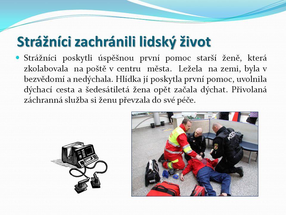 Strážníci zachránili lidský život Strážníci poskytli úspěšnou první pomoc starší ženě, která zkolabovala na poště v centru města.