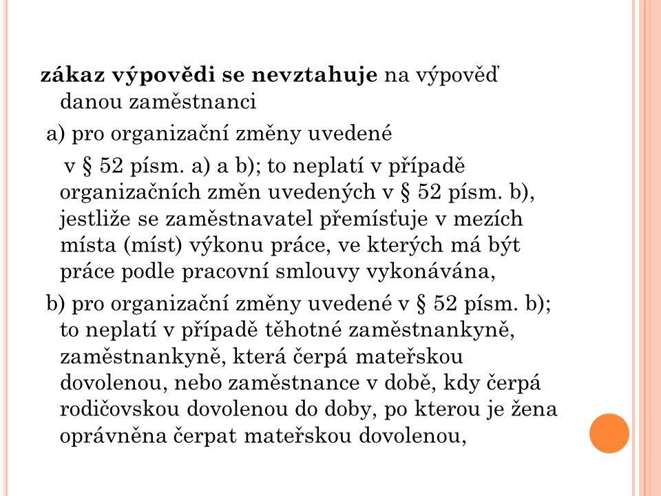 zákaz výpovědi se nevztahuje na výpověď danou zaměstnanci a) pro organizační změny uvedené v § 52 písm.