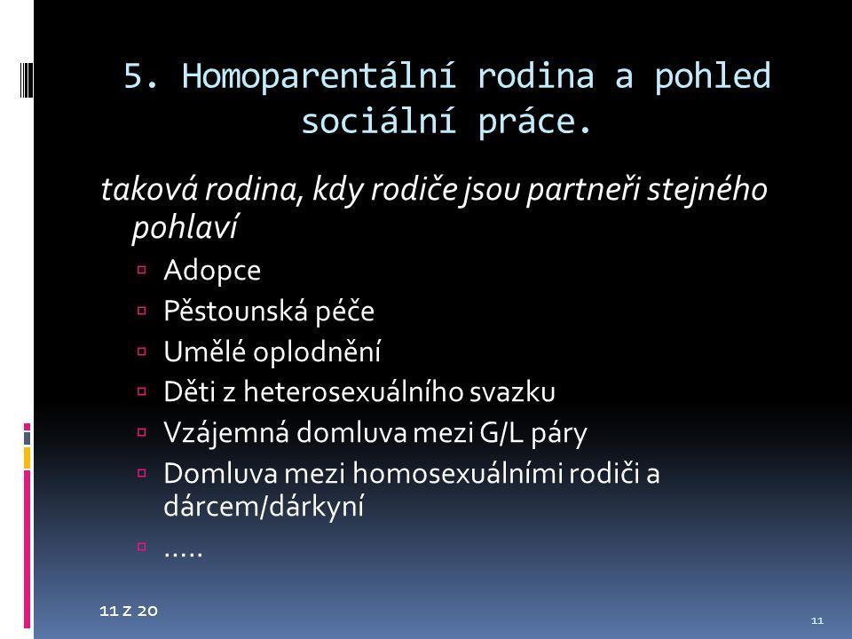 11 z 20 5. Homoparentální rodina a pohled sociální práce. taková rodina, kdy rodiče jsou partneři stejného pohlaví  Adopce  Pěstounská péče  Umělé