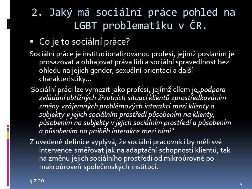 4 z 20 2. Jaký má sociální práce pohled na LGBT problematiku v ČR.  Co je to sociální práce? Sociální práce je institucionalizovanou profesí, jejímž
