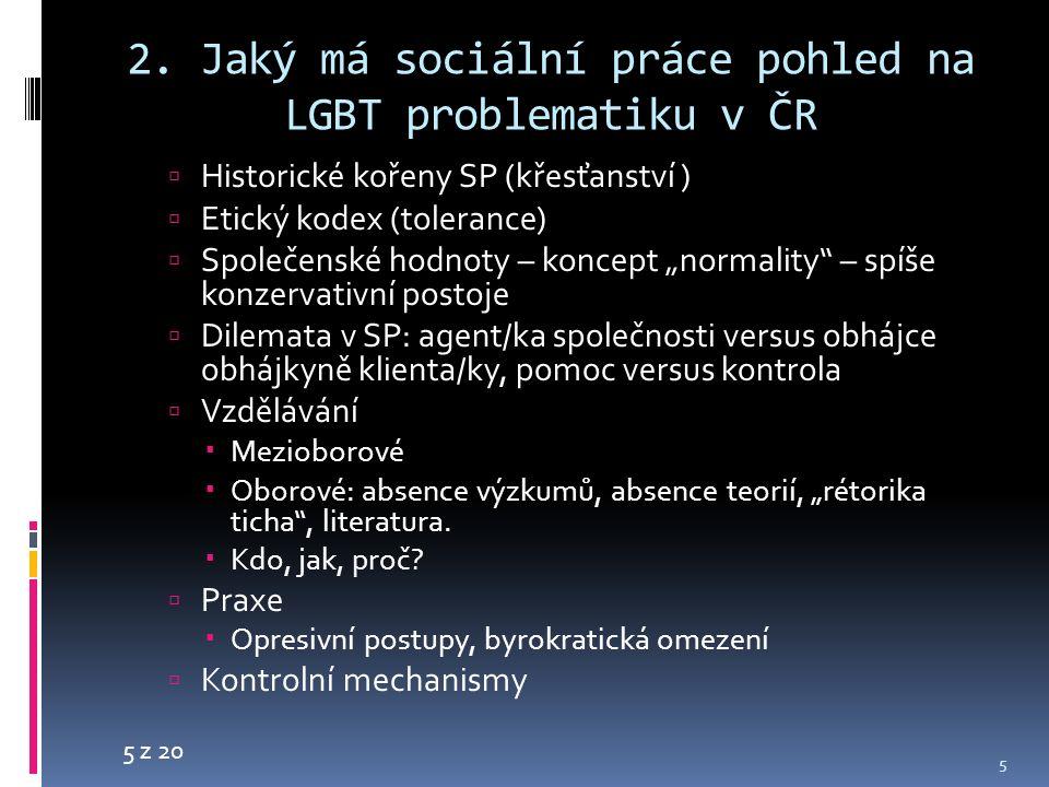 5 z 20 2. Jaký má sociální práce pohled na LGBT problematiku v ČR  Historické kořeny SP (křesťanství )  Etický kodex (tolerance)  Společenské hodno