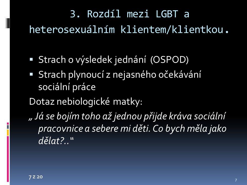 7 z 20 3. Rozdíl mezi LGBT a heterosexuálním klientem/klientkou.  Strach o výsledek jednání (OSPOD)  Strach plynoucí z nejasného očekávání sociální