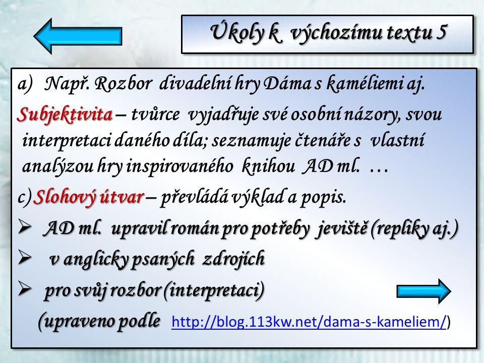 Výchozí text 5 – Dáma s kaméliemi Dáma s kaméliemi je román, vydaný roku 1848 ve Francii pod názvem La Damme aux camélias, autora Alexandra Dumase mladšího.