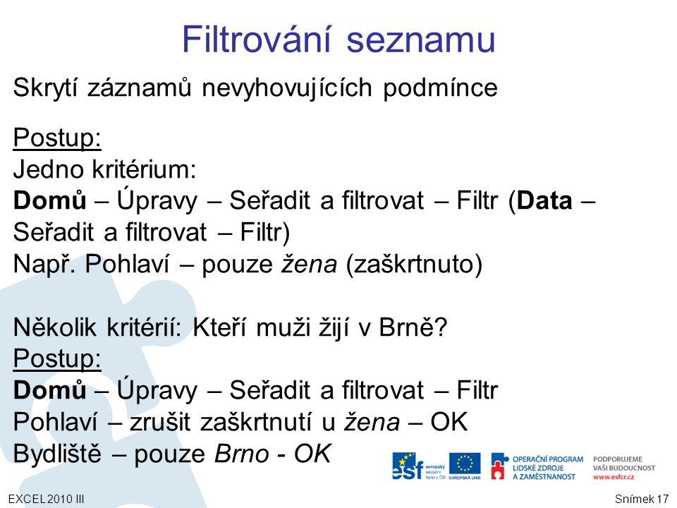 Skrytí záznamů nevyhovujících podmínce Postup: Jedno kritérium: Domů – Úpravy – Seřadit a filtrovat – Filtr (Data – Seřadit a filtrovat – Filtr) Např.