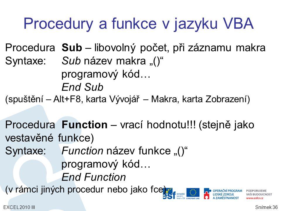 """Procedura Sub – libovolný počet, při záznamu makra Syntaxe: Sub název makra """"() programový kód… End Sub (spuštění – Alt+F8, karta Vývojář – Makra, karta Zobrazení) Procedura Function – vrací hodnotu!!."""