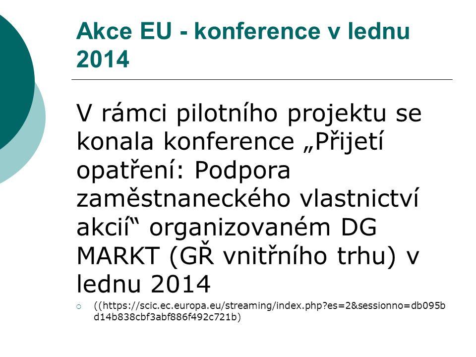 """Akce EU - konference v lednu 2014 V rámci pilotního projektu se konala konference """"Přijetí opatření: Podpora zaměstnaneckého vlastnictví akcií organizovaném DG MARKT (GŘ vnitřního trhu) v lednu 2014  ((https://scic.ec.europa.eu/streaming/index.php es=2&sessionno=db095b d14b838cbf3abf886f492c721b)"""