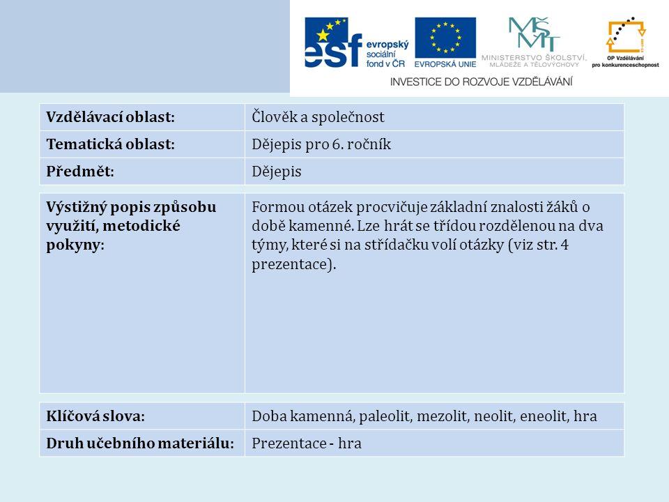Vzdělávací oblast:Člověk a společnost Tematická oblast:Dějepis pro 6. ročník Předmět:Dějepis Výstižný popis způsobu využití, metodické pokyny: Formou