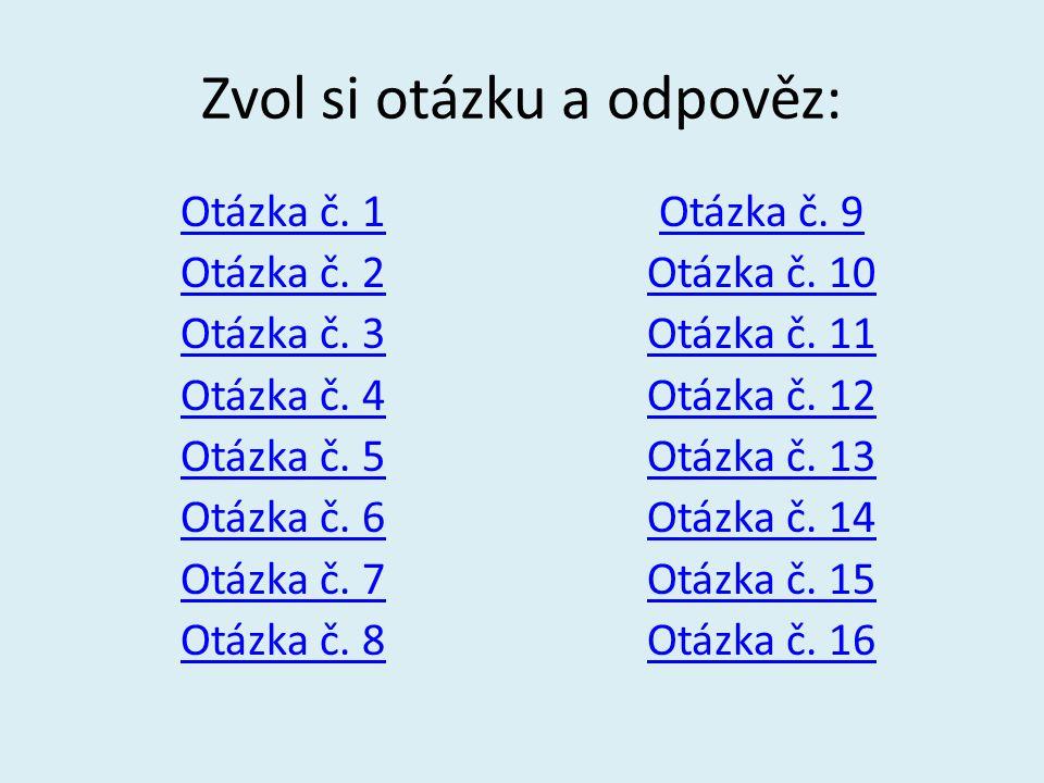 Zvol si otázku a odpověz: Otázka č. 1 Otázka č. 2 Otázka č. 3 Otázka č. 4 Otázka č. 5 Otázka č. 6 Otázka č. 7 Otázka č. 8 Otázka č. 9 Otázka č. 10 Otá