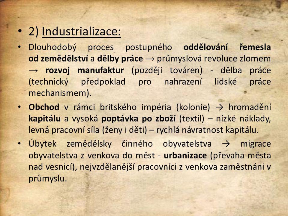 2) Industrializace: Dlouhodobý proces postupného oddělování řemesla od zemědělství a dělby práce → průmyslová revoluce zlomem → rozvoj manufaktur (později továren) - dělba práce (technický předpoklad pro nahrazení lidské práce mechanismem).