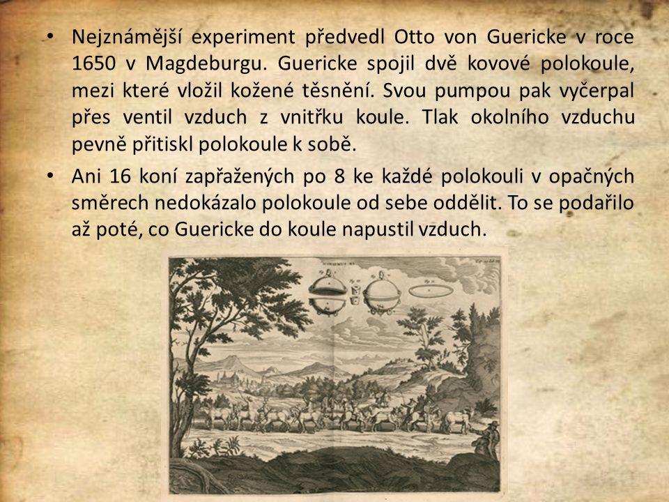 Nejznámější experiment předvedl Otto von Guericke v roce 1650 v Magdeburgu. Guericke spojil dvě kovové polokoule, mezi které vložil kožené těsnění. Sv