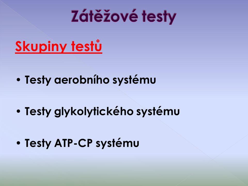 Skupiny testů Testy aerobního systému Testy glykolytického systému Testy ATP-CP systému