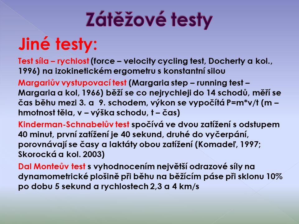 Jiné testy: Test síla – rychlost (force – velocity cycling test, Docherty a kol., 1996) na izokinetickém ergometru s konstantní silou Margariův vystupovací test (Margaria step – running test – Margaria a kol, 1966) běží se co nejrychleji do 14 schodů, měří se čas běhu mezi 3.