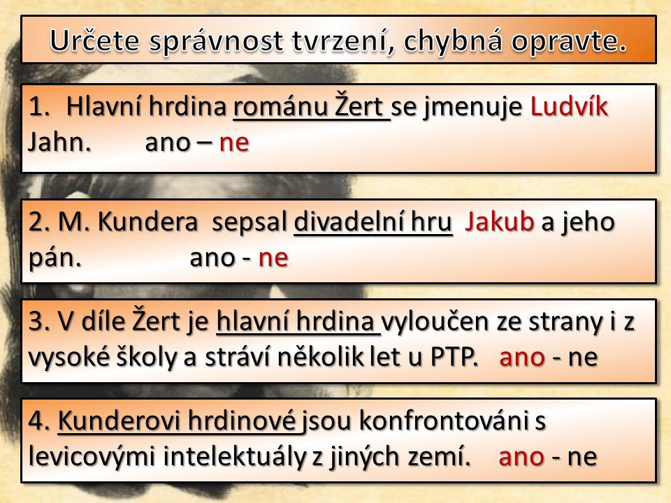 1.Hlavní hrdina románu Žert se jmenuje Jan Jahn.