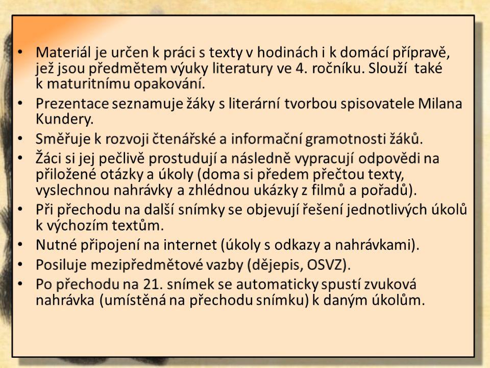 Název školy: Gymnázium Lovosice, Sady pionýrů 600/6 Číslo projektu: CZ.1.07/1.5.00/34.1073 Název materiálu: VY_12_INOVACE_1B_26_Milan Kundera Téma sady: Interpretace textů Datum vzniku: březen 2014 Třída: 4.