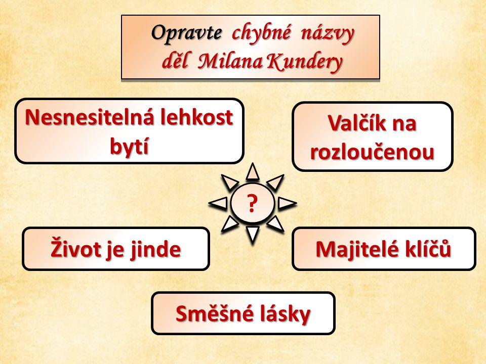 Opravte chybné názvy děl Milana Kundery Opravte chybné názvy děl Milana Kundery .