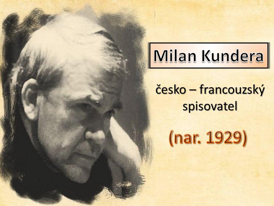 Milan Kundera Milan Kundera Poslouchejte nahrávku a odpovězte na otázky.