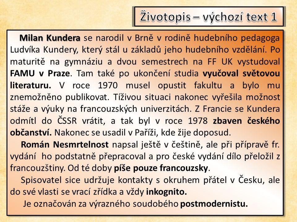 Milan Kundera Milan Kundera se narodil v Brně v rodině hudebního pedagoga Ludvíka Kundery, který stál u základů jeho hudebního vzdělání.
