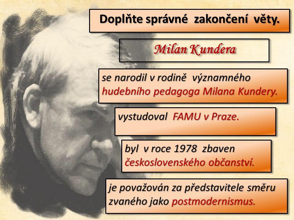 Použitá literatura a zdroje CHVATÍK, Květoslav: Svět románů Milana Kundery.