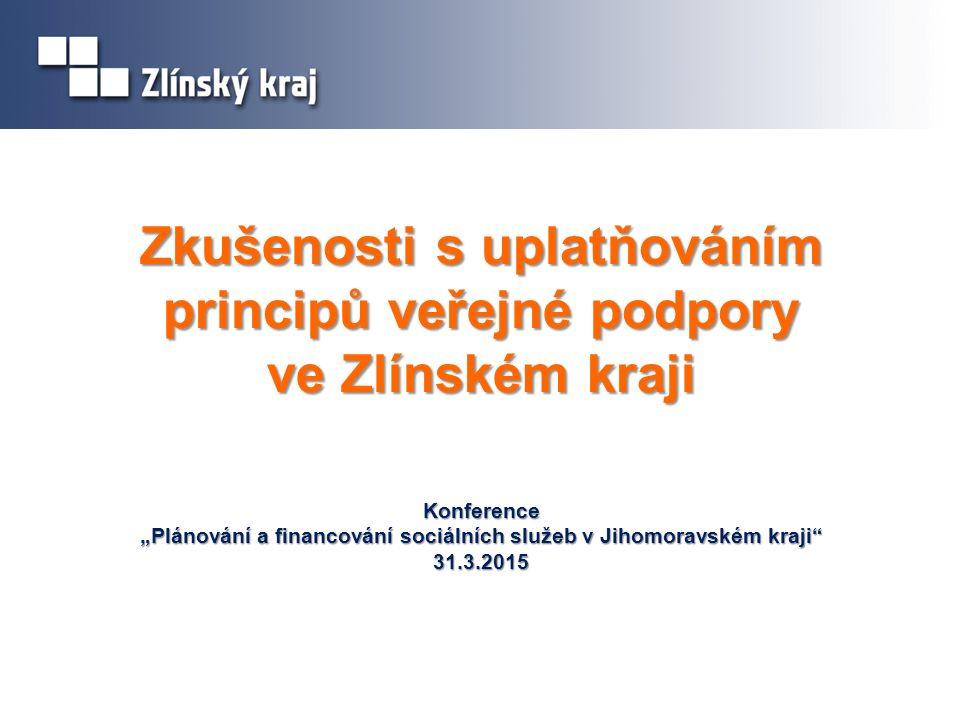 """Zkušenosti s uplatňováním principů veřejné podpory ve Zlínském kraji Konference """"Plánování a financování sociálních služeb v Jihomoravském kraji 31.3.2015"""
