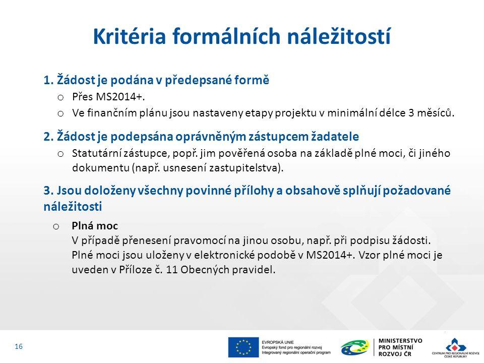 1. Žádost je podána v předepsané formě o Přes MS2014+. o Ve finančním plánu jsou nastaveny etapy projektu v minimální délce 3 měsíců. 2. Žádost je pod