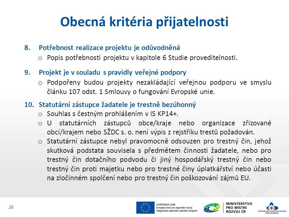 8.Potřebnost realizace projektu je odůvodněná o Popis potřebnosti projektu v kapitole 6 Studie proveditelnosti. 9.Projekt je v souladu s pravidly veře