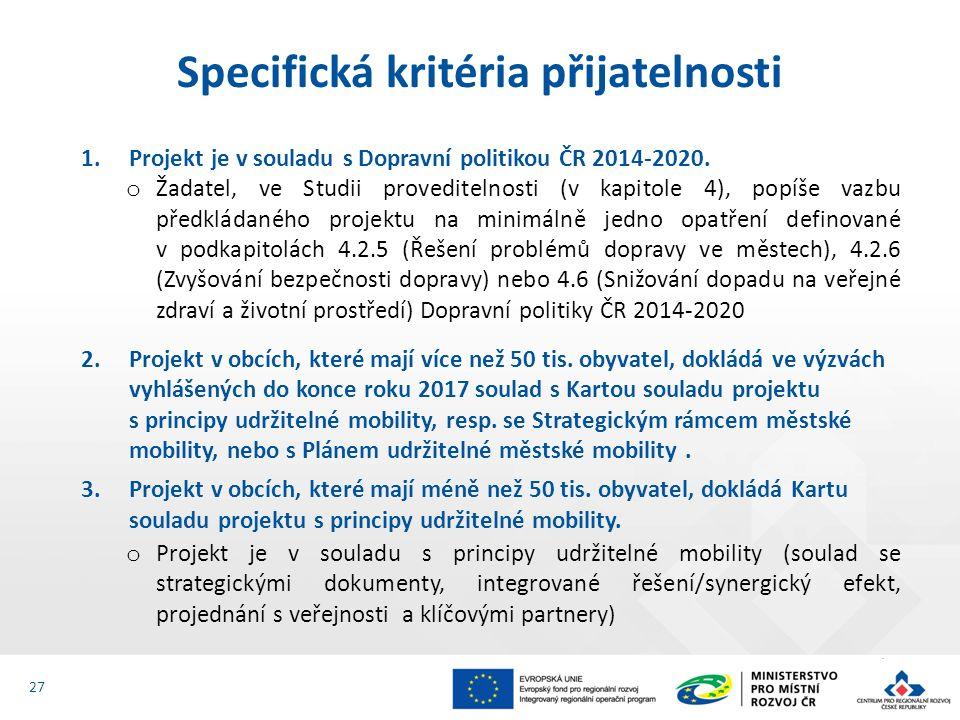 1.Projekt je v souladu s Dopravní politikou ČR 2014-2020. o Žadatel, ve Studii proveditelnosti (v kapitole 4), popíše vazbu předkládaného projektu na