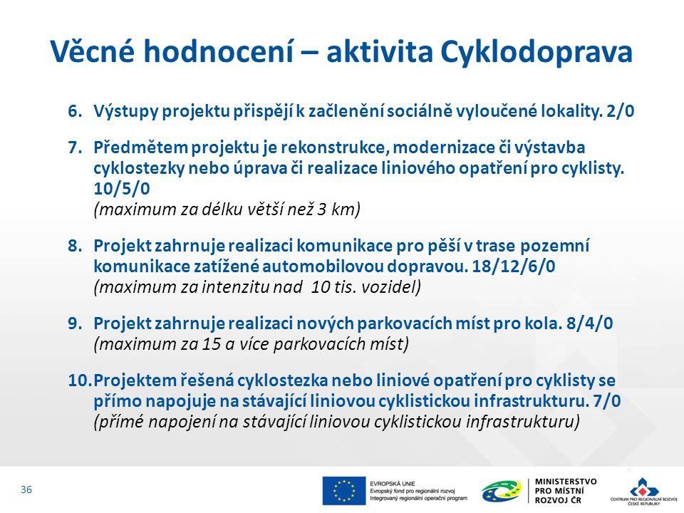 6.Výstupy projektu přispějí k začlenění sociálně vyloučené lokality. 2/0 7.Předmětem projektu je rekonstrukce, modernizace či výstavba cyklostezky neb