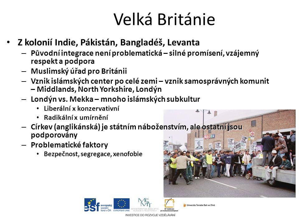 Velká Británie Z kolonií Indie, Pákistán, Bangladéš, Levanta Z kolonií Indie, Pákistán, Bangladéš, Levanta – Původní integrace není problematická – silné promísení, vzájemný respekt a podpora – Muslimský úřad pro Británii – Vznik islámských center po celé zemi – vznik samosprávných komunit – Middlands, North Yorkshire, Londýn – Londýn vs.