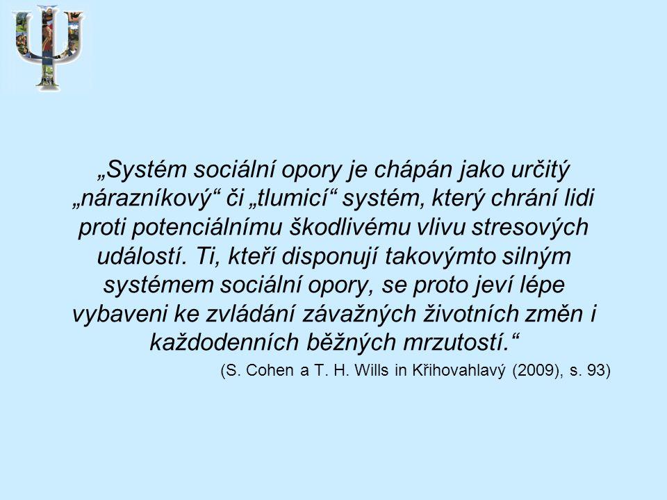 """""""Systém sociální opory je chápán jako určitý """"nárazníkový či """"tlumicí systém, který chrání lidi proti potenciálnímu škodlivému vlivu stresových událostí."""