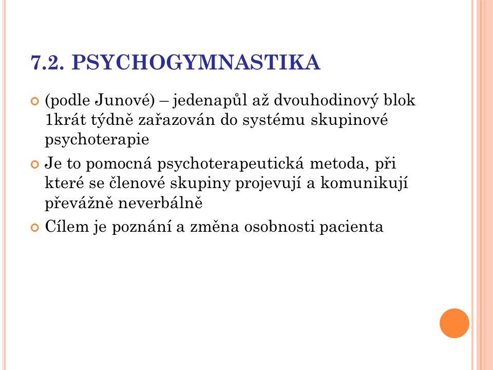 7.2. PSYCHOGYMNASTIKA (podle Junové) – jedenapůl až dvouhodinový blok 1krát týdně zařazován do systému skupinové psychoterapie Je to pomocná psychoter