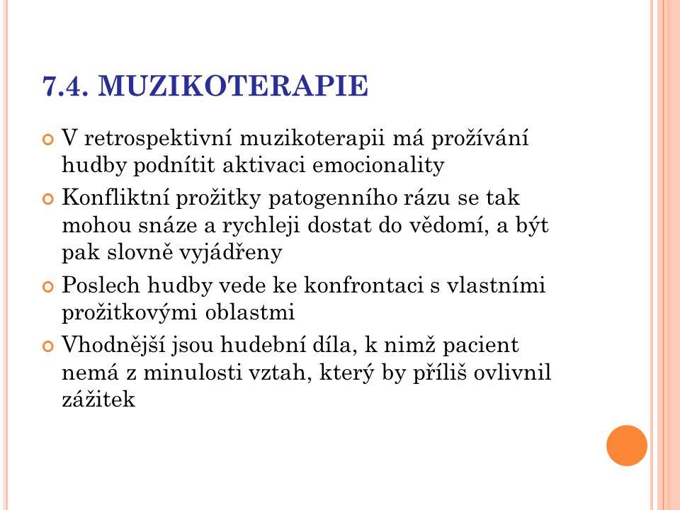 7.4. MUZIKOTERAPIE V retrospektivní muzikoterapii má prožívání hudby podnítit aktivaci emocionality Konfliktní prožitky patogenního rázu se tak mohou
