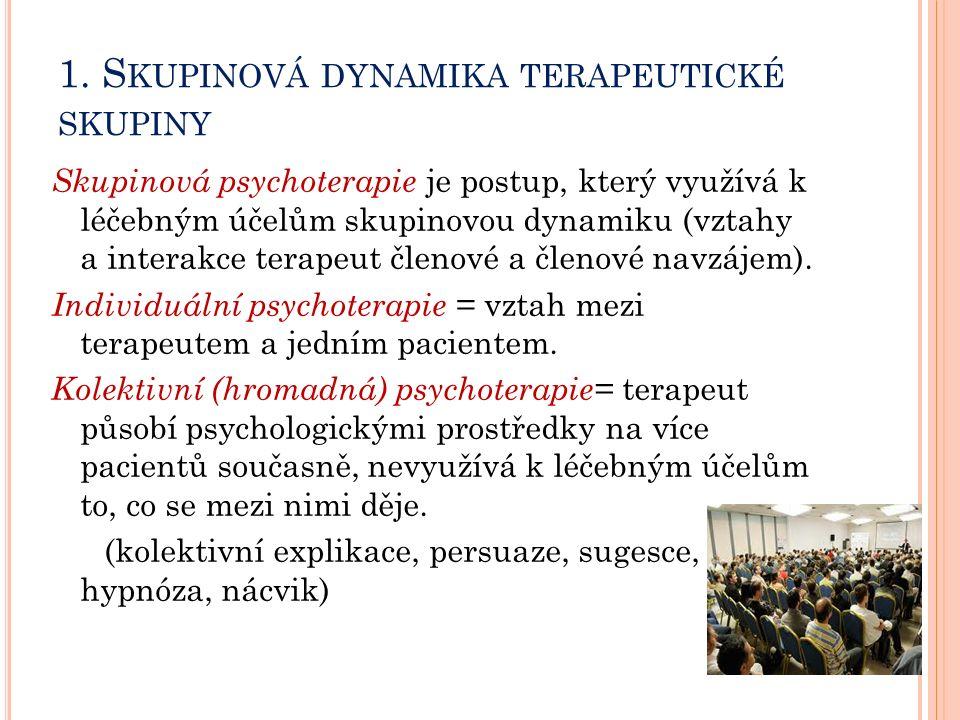 1. S KUPINOVÁ DYNAMIKA TERAPEUTICKÉ SKUPINY Skupinová psychoterapie je postup, který využívá k léčebným účelům skupinovou dynamiku (vztahy a interakce