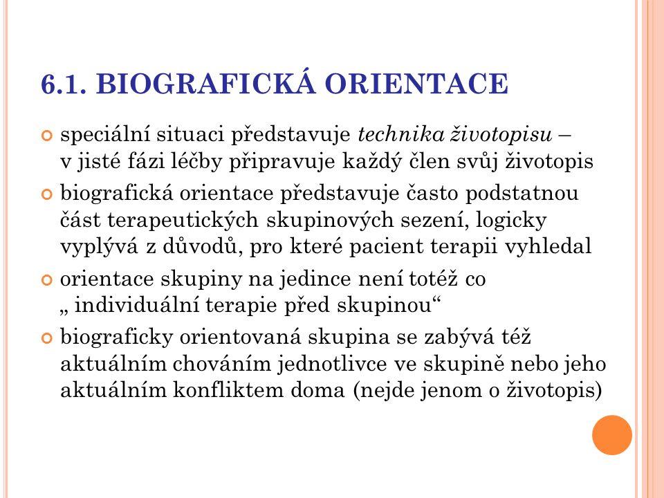 6.1. BIOGRAFICKÁ ORIENTACE speciální situaci představuje technika životopisu – v jisté fázi léčby připravuje každý člen svůj životopis biografická ori