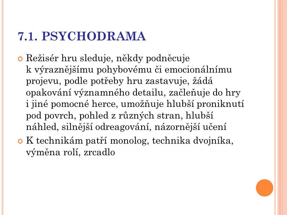 7.1. PSYCHODRAMA Režisér hru sleduje, někdy podněcuje k výraznějšímu pohybovému či emocionálnímu projevu, podle potřeby hru zastavuje, žádá opakování