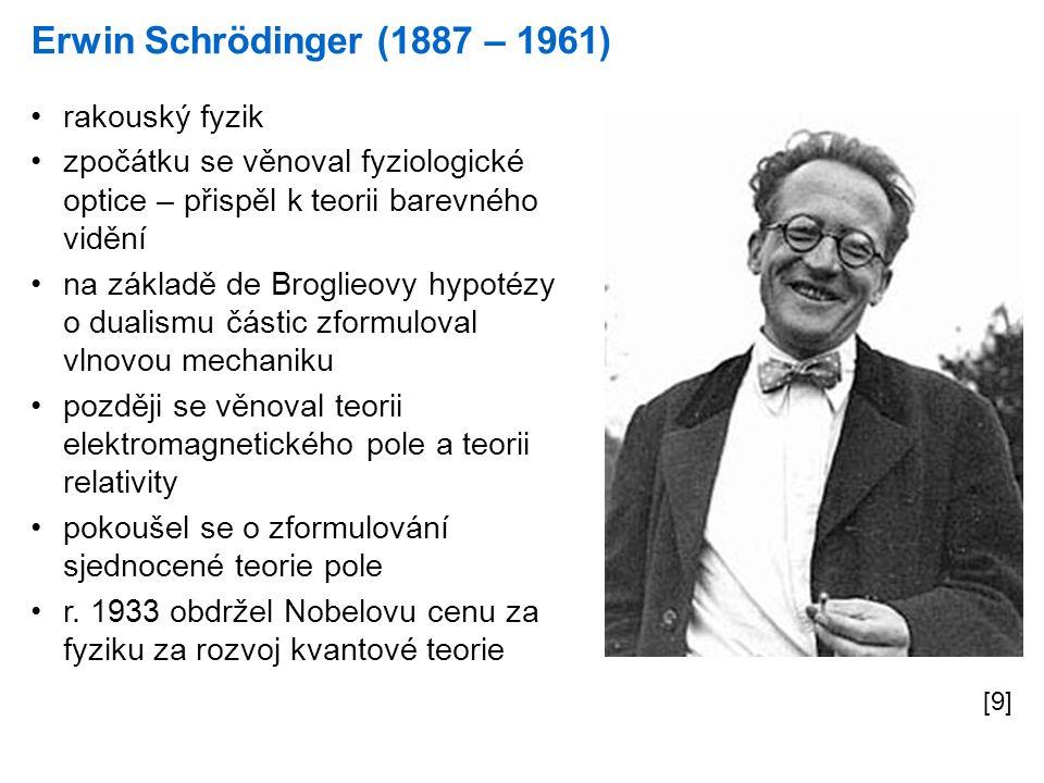 Erwin Schrödinger (1887 – 1961) [9] rakouský fyzik zpočátku se věnoval fyziologické optice – přispěl k teorii barevného vidění na základě de Broglieov