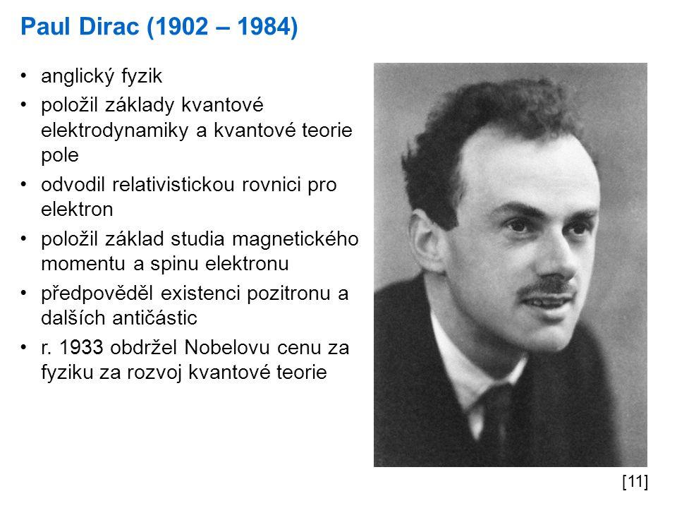 Paul Dirac (1902 – 1984) [11] anglický fyzik položil základy kvantové elektrodynamiky a kvantové teorie pole odvodil relativistickou rovnici pro elekt