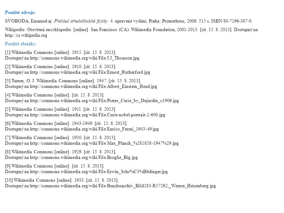 Použité zdroje: SVOBODA, Emanuel aj. Přehled středoškolské fyziky. 4. upravené vydání. Praha: Prometheus, 2006. 515 s. ISBN 80-7196-307-0. Wikipedie: