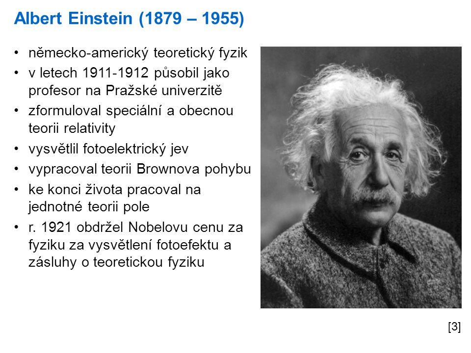 Albert Einstein (1879 – 1955) [3] německo-americký teoretický fyzik v letech 1911-1912 působil jako profesor na Pražské univerzitě zformuloval speciál