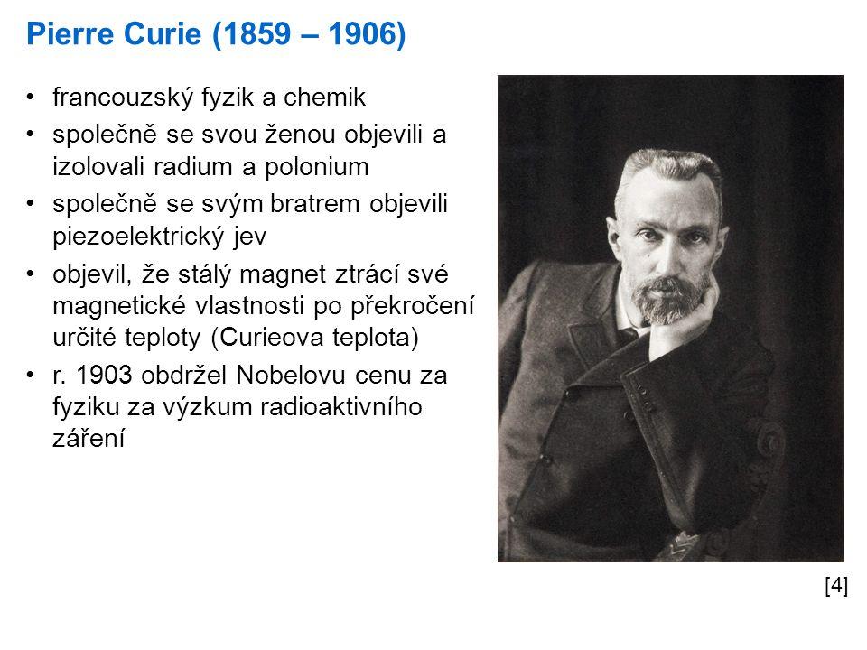 Pierre Curie (1859 – 1906) [4] francouzský fyzik a chemik společně se svou ženou objevili a izolovali radium a polonium společně se svým bratrem objev