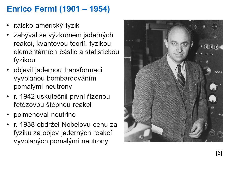 Enrico Fermi (1901 – 1954) [6] italsko-americký fyzik zabýval se výzkumem jaderných reakcí, kvantovou teorií, fyzikou elementárních částic a statistic
