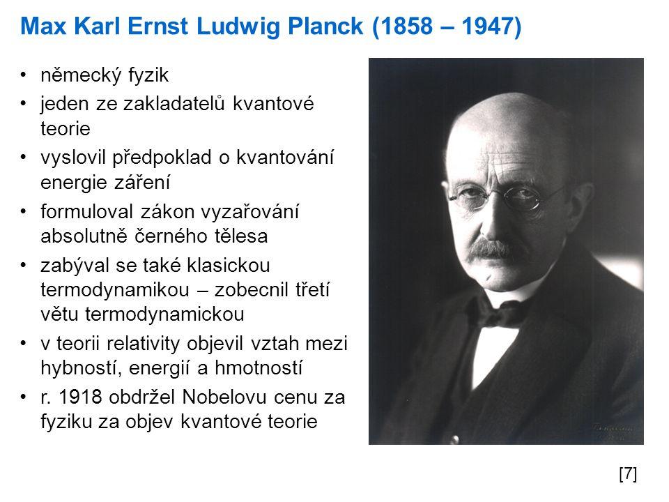 Max Karl Ernst Ludwig Planck (1858 – 1947) [7] německý fyzik jeden ze zakladatelů kvantové teorie vyslovil předpoklad o kvantování energie záření form
