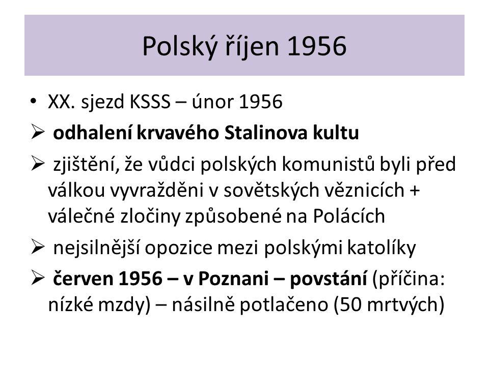 Polský říjen 1956 XX. sjezd KSSS – únor 1956  odhalení krvavého Stalinova kultu  zjištění, že vůdci polských komunistů byli před válkou vyvražděni v