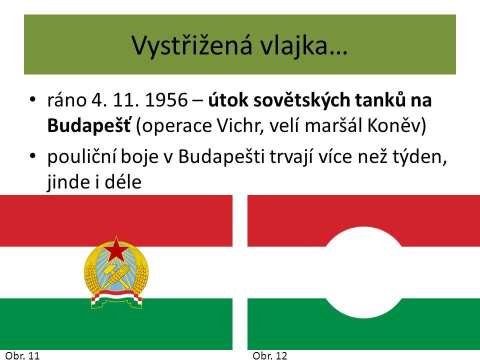 Vystřižená vlajka… ráno 4. 11. 1956 – útok sovětských tanků na Budapešť (operace Vichr, velí maršál Koněv) pouliční boje v Budapešti trvají více než t