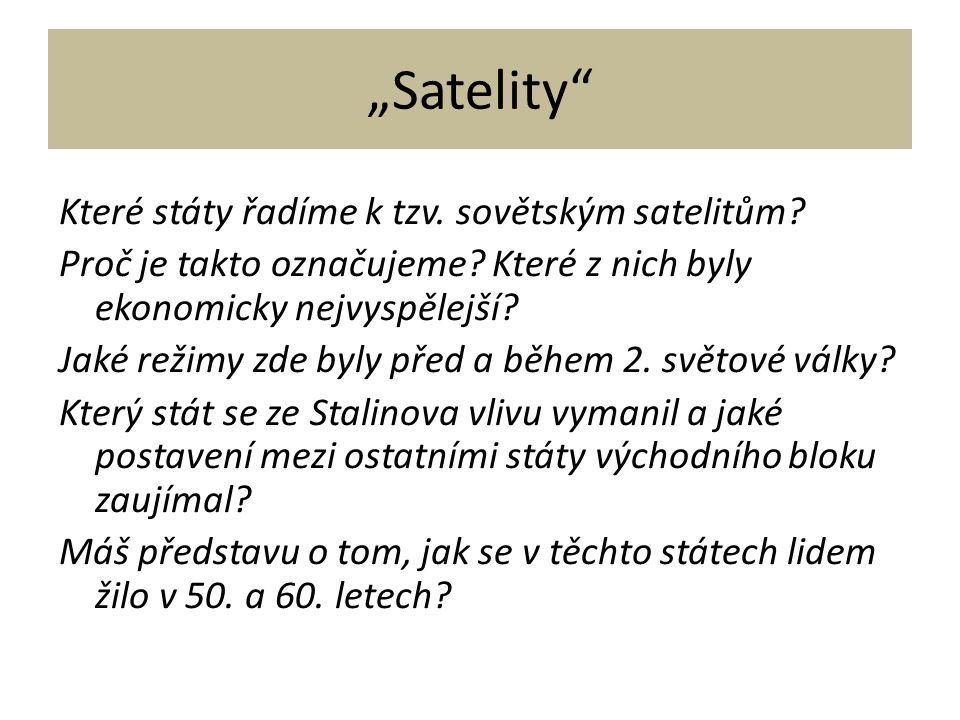 """""""Satelity"""" Které státy řadíme k tzv. sovětským satelitům? Proč je takto označujeme? Které z nich byly ekonomicky nejvyspělejší? Jaké režimy zde byly p"""